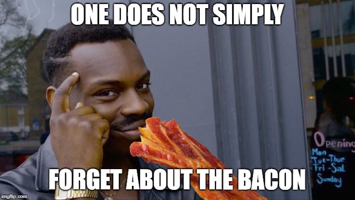 Roll Safe Think About It Meme | ONE DOES NOT SIMPLY FORGET ABOUT THE BACON | image tagged in memes,roll safe think about it | made w/ Imgflip meme maker