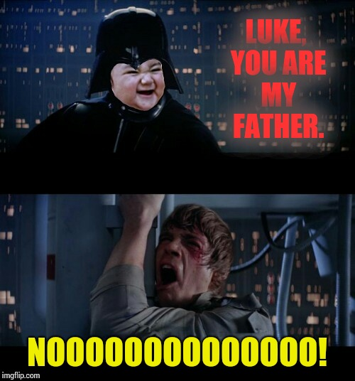 Evil Toddler Week, June 14-21, a DomDoesMemes campaign! | LUKE, YOU ARE MY FATHER. NOOOOOOOOOOOOOO! | image tagged in evil toddler noooo,meme,star wars,evil toddler week,domdoesmemes | made w/ Imgflip meme maker