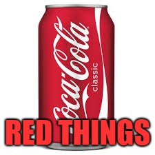 Cocacola | RED THINGS | image tagged in cocacola | made w/ Imgflip meme maker