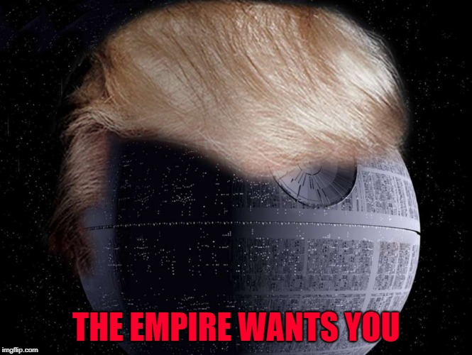 THE EMPIRE WANTS YOU | made w/ Imgflip meme maker