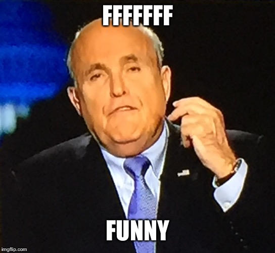 And I mean that the funny way | FFFFFFF FUNNY | image tagged in guliani flipping off,for hes a jolly good farter,thr oogy googies,memes | made w/ Imgflip meme maker