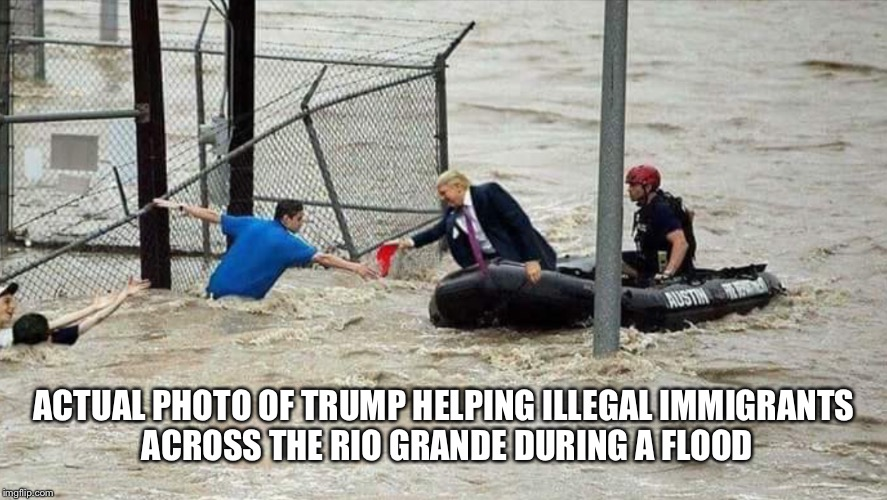 And people call him a monster! | ACTUAL PHOTO OF TRUMP HELPING ILLEGAL IMMIGRANTS ACROSS THE RIO GRANDE DURING A FLOOD | image tagged in donald trump,trump,rescue,flood,flooding,rio grande | made w/ Imgflip meme maker