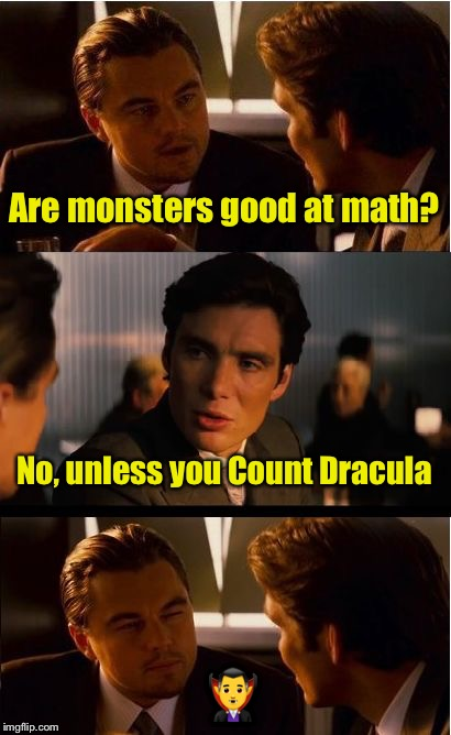 Bad pun Inception | Are monsters good at math? No, unless you Count Dracula  | image tagged in memes,inception,bad pun,count dracula | made w/ Imgflip meme maker