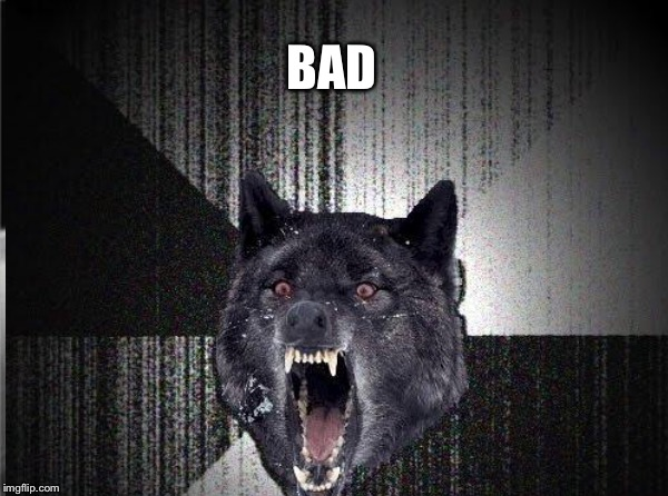 BAD | made w/ Imgflip meme maker