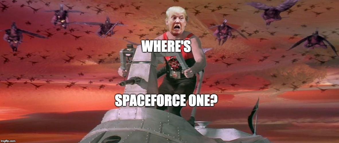 space force one | WHERE'S SPACEFORCE ONE? | image tagged in trump space force | made w/ Imgflip meme maker