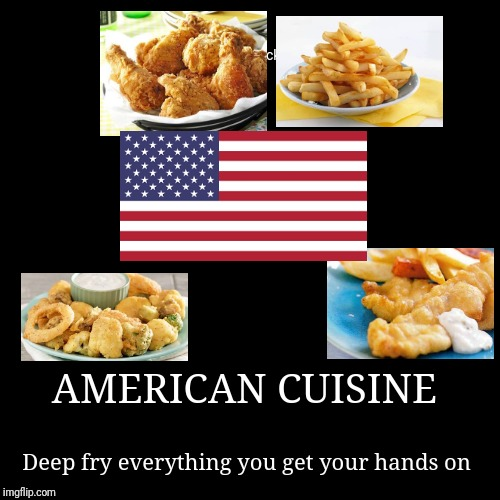 AMERICAN CUISINE | Deep fry everything you get your hands on | image tagged in funny,demotivationals | made w/ Imgflip demotivational maker