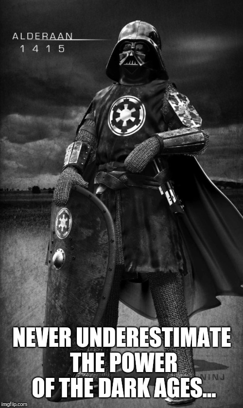 Come to the dark ages...It is your destiny! Medieval Week, June 20 - 27 A IlikePie3.14159265358979 event! | NEVER UNDERESTIMATE THE POWER OF THE DARK AGES... | image tagged in jbmemegeek,medieval,medieval week,darth vader,star wars,vader | made w/ Imgflip meme maker
