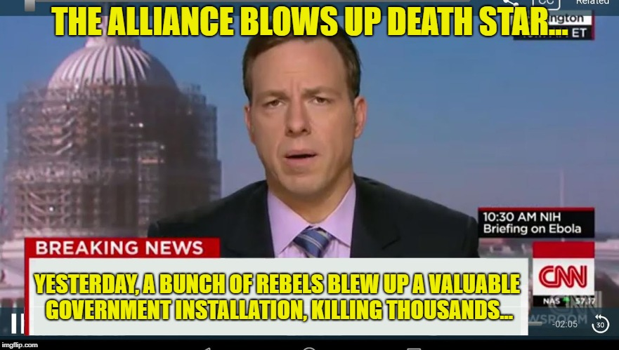 News. It's about how you spin 'em. | THE ALLIANCE BLOWS UP DEATH STAR... YESTERDAY, A BUNCH OF REBELS BLEW UP A VALUABLE GOVERNMENT INSTALLATION, KILLING THOUSANDS... | image tagged in cnn breaking news template | made w/ Imgflip meme maker