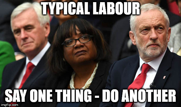 Typical Labour - say one thing, do another | TYPICAL LABOUR SAY ONE THING - DO ANOTHER | image tagged in corbyn's labour party,communist socialist,party of hate,corbyn eww,mcdonnell abbott,momentum students | made w/ Imgflip meme maker
