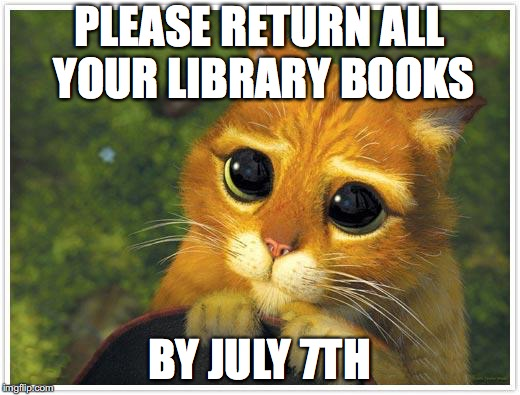 Shrek Cat | PLEASE RETURN ALL YOUR LIBRARY BOOKS BY JULY 7TH | image tagged in memes,shrek cat | made w/ Imgflip meme maker