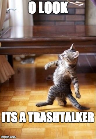 Cool Cat Stroll | O LOOK ITS A TRASHTALKER | image tagged in memes,cool cat stroll | made w/ Imgflip meme maker