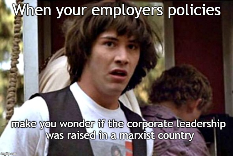 What the | When your employers policies make you wonder if the corporate leadership was raised in a marxist country | image tagged in what if guy,corporate leadership,company policy,delusional business | made w/ Imgflip meme maker