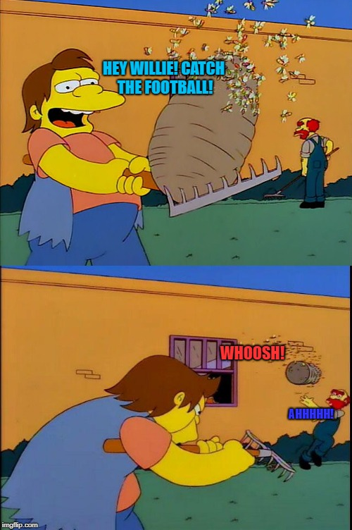 The Simpsons: Nelson Muntz throws hornets' nest at Groundskeeper Willie. | HEY WILLIE! CATCH THE FOOTBALL! AHHHHH! WHOOSH! | image tagged in hornets nest,wasp,nelson muntz,the simpsons,football | made w/ Imgflip meme maker