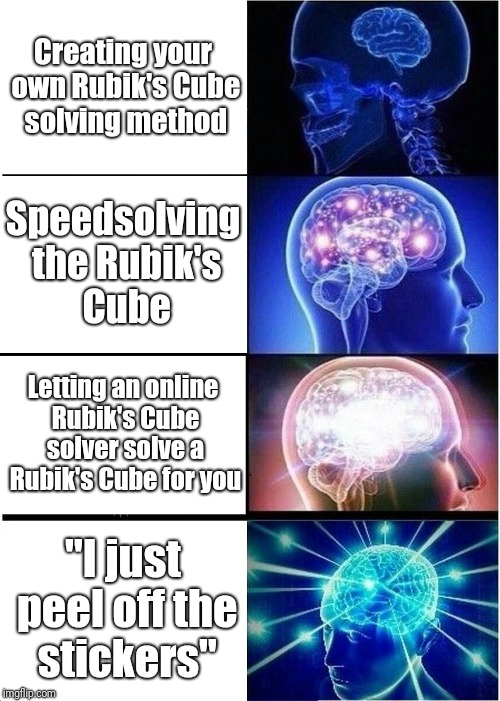 Expanding Brain Meme | Creating your own Rubik's Cube solving method Speedsolving the Rubik's Cube Letting an online Rubik's Cube solver solve a Rubik's Cube for y | image tagged in memes,expanding brain | made w/ Imgflip meme maker