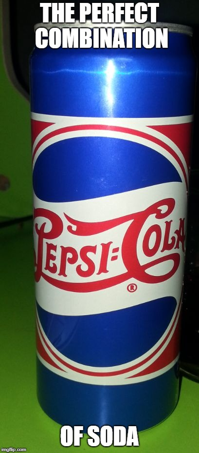 THE PERFECT COMBINATION OF SODA | image tagged in pepsicola | made w/ Imgflip meme maker