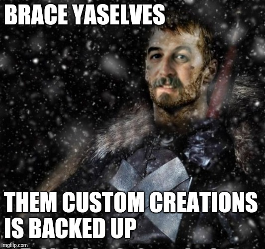 Brace Yourselves Harget | BRACE YASELVES THEM CUSTOM CREATIONS IS BACKED UP | image tagged in brace yourselves harget | made w/ Imgflip meme maker