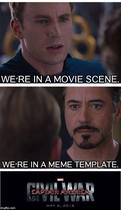 Marvel Civil War 1 |  WE'RE IN A MOVIE SCENE. WE'RE IN A MEME TEMPLATE. | image tagged in memes,marvel civil war 1 | made w/ Imgflip meme maker