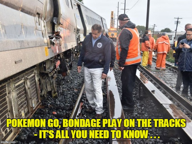 POKEMON GO, BONDAGE PLAY ON THE TRACKS - IT'S ALL YOU NEED TO KNOW . . . | made w/ Imgflip meme maker