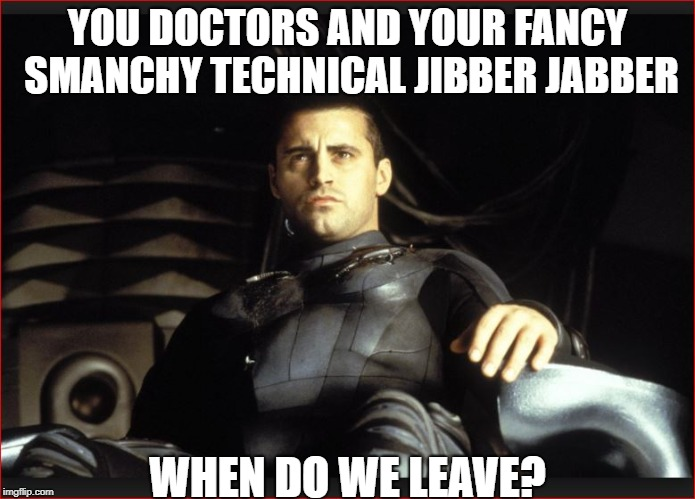 YOU DOCTORS AND YOUR FANCY SMANCHY TECHNICAL JIBBER JABBER WHEN DO WE LEAVE? | made w/ Imgflip meme maker