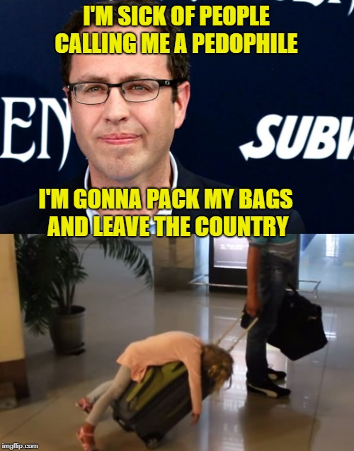 Jared gets out of Jail | I'M SICK OF PEOPLE CALLING ME A PEDOPHILE I'M GONNA PACK MY BAGS AND LEAVE THE COUNTRY | image tagged in funny memes,jared from subway,prison,subway,pedophilia | made w/ Imgflip meme maker