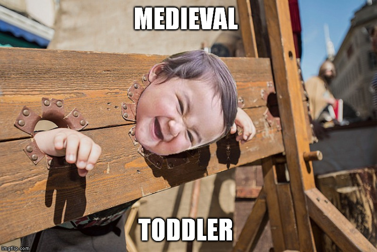 back in those days they knew how to tame them ! | MEDIEVAL TODDLER | image tagged in memes,evil toddler,evil toddler week,medieval week,meme | made w/ Imgflip meme maker