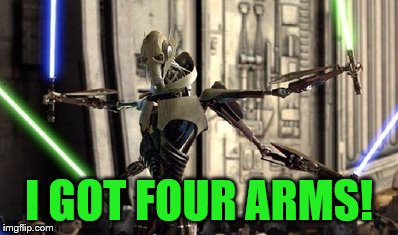 I GOT FOUR ARMS! | made w/ Imgflip meme maker