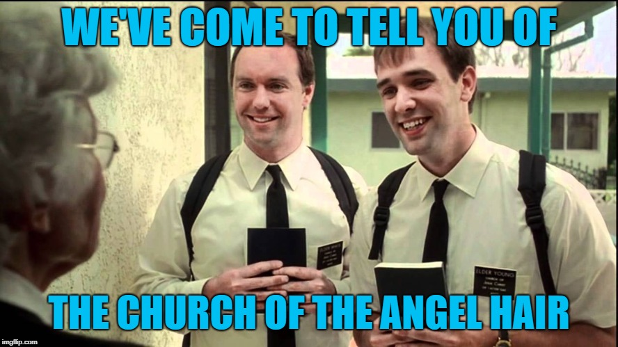 WE'VE COME TO TELL YOU OF THE CHURCH OF THE ANGEL HAIR | made w/ Imgflip meme maker