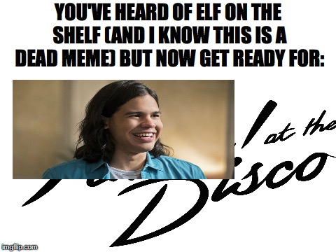 Cisco at the disco XD | YOU'VE HEARD OF ELF ON THE SHELF (AND I KNOW THIS IS A DEAD MEME) BUT NOW GET READY FOR: | image tagged in memes,funny,the flash,elf on the shelf,panic at the disco,cisco | made w/ Imgflip meme maker