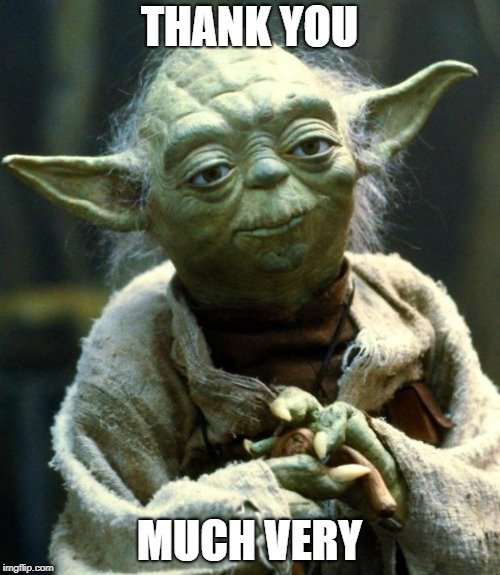 Star Wars Yoda Meme | THANK YOU MUCH VERY | image tagged in memes,star wars yoda | made w/ Imgflip meme maker