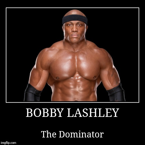 Bobby Lashley | BOBBY LASHLEY | The Dominator | image tagged in demotivationals,wwe | made w/ Imgflip demotivational maker