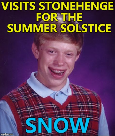 Stonehenge is better than Strawhenge and Woodhenge... :) | VISITS STONEHENGE FOR THE SUMMER SOLSTICE SNOW | image tagged in memes,bad luck brian,stonehenge,summer solstice | made w/ Imgflip meme maker