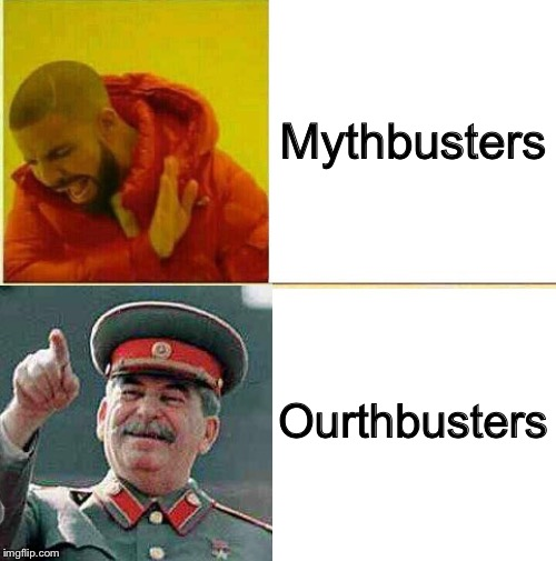 Drake Hotline approves | Mythbusters Ourthbusters | image tagged in memes,communism,stalin,drake hotline approves | made w/ Imgflip meme maker
