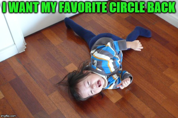 I WANT MY FAVORITE CIRCLE BACK | made w/ Imgflip meme maker