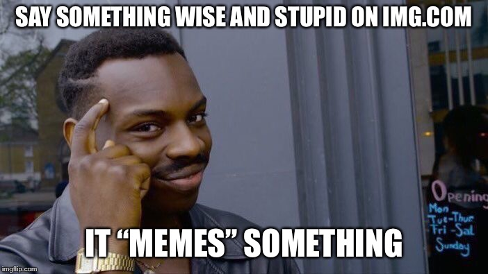 "How to not 9gag | SAY SOMETHING WISE AND STUPID ON IMG.COM IT ""MEMES"" SOMETHING 