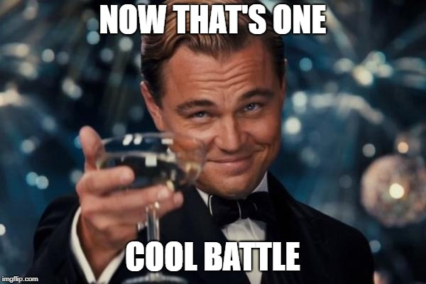 Leonardo Dicaprio Cheers Meme | NOW THAT'S ONE COOL BATTLE | image tagged in memes,leonardo dicaprio cheers | made w/ Imgflip meme maker