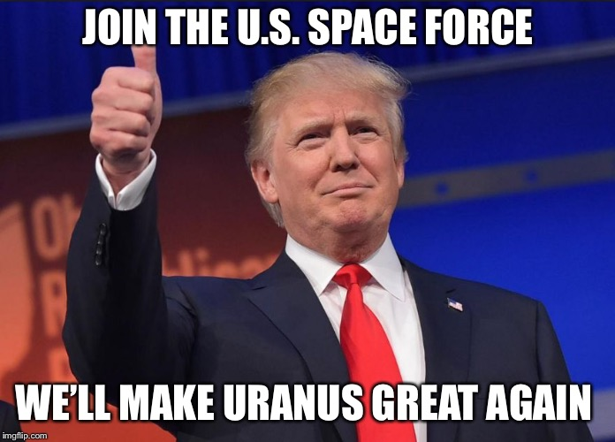 MAGA | JOIN THE U.S. SPACE FORCE WE'LL MAKE URANUS GREAT AGAIN | image tagged in maga | made w/ Imgflip meme maker