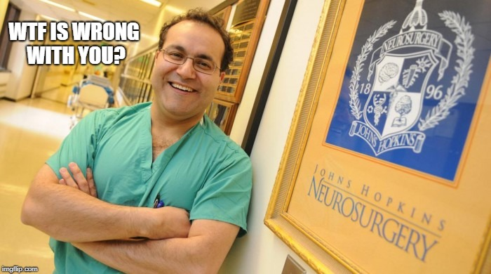 Dr. Alfredo Quinones-Hinojosa | WTF IS WRONG WITH YOU? | image tagged in dr alfredo quinones-hinojosa | made w/ Imgflip meme maker