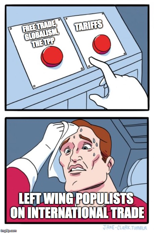 Two Buttons Meme | FREE TRADE, GLOBALISM, THE TPP TARIFFS LEFT WING POPULISTS ON INTERNATIONAL TRADE | image tagged in memes,two buttons | made w/ Imgflip meme maker