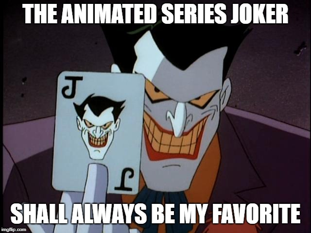 THE ANIMATED SERIES JOKER SHALL ALWAYS BE MY FAVORITE | made w/ Imgflip meme maker