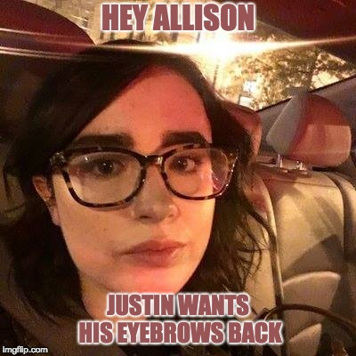 Unstable Activist Allison Hrabar Threatens DHS Secretary | HEY ALLISON JUSTIN WANTS HIS EYEBROWS BACK | image tagged in allisonhbabar,eyebrows,kirstjennielsen,doj,nevvertrumper | made w/ Imgflip meme maker
