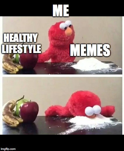 elmo | ME MEMES HEALTHY LIFESTYLE | image tagged in elmo | made w/ Imgflip meme maker