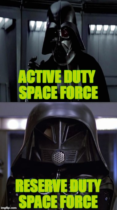 I'm all for the United States Space Force  | ACTIVE DUTY  SPACE FORCE RESERVE DUTY SPACE FORCE | image tagged in space force,darth vader,lord helmet,memes | made w/ Imgflip meme maker