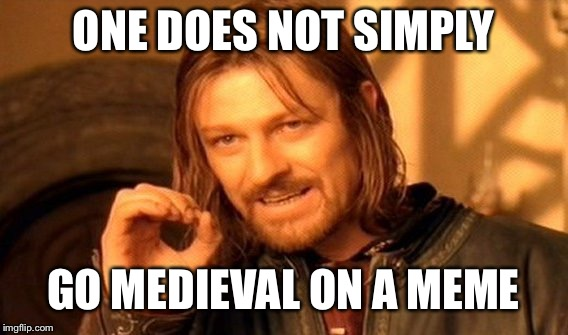 One Does Not Simply Meme | ONE DOES NOT SIMPLY GO MEDIEVAL ON A MEME | image tagged in memes,one does not simply,medieval week | made w/ Imgflip meme maker