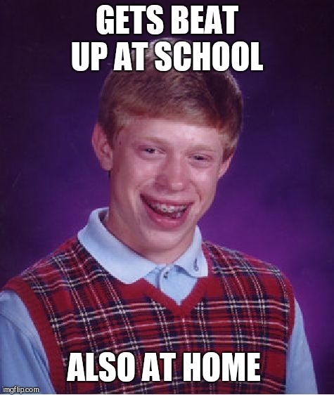 Bad Luck Brian Meme | GETS BEAT UP AT SCHOOL ALSO AT HOME | image tagged in memes,bad luck brian | made w/ Imgflip meme maker