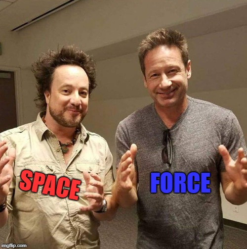 Space Force Recruiters | SPACE FORCE | image tagged in space force,mulder,aliens,history channel,the truth is out there | made w/ Imgflip meme maker