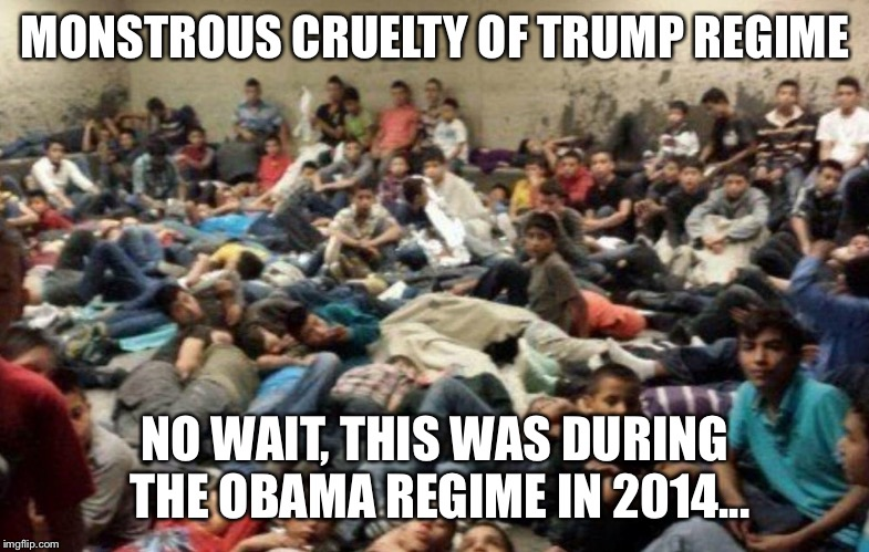 MONSTROUS CRUELTY OF TRUMP REGIME NO WAIT, THIS WAS DURING THE OBAMA REGIME IN 2014... | made w/ Imgflip meme maker