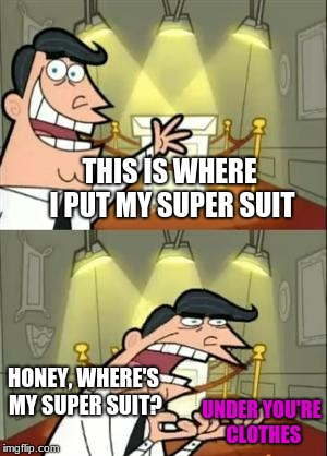 This Is Where I'd Put My Trophy If I Had One Meme | THIS IS WHERE I PUT MY SUPER SUIT HONEY, WHERE'S MY SUPER SUIT? UNDER YOU'RE CLOTHES | image tagged in memes,this is where i'd put my trophy if i had one,the incredibles,incredibles | made w/ Imgflip meme maker