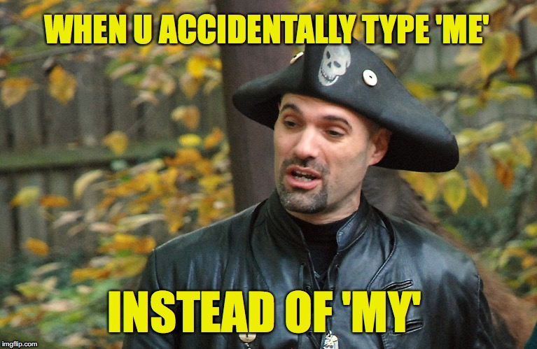 #YOHO: A PIRATE'S LIFE FOR MOI | WHEN U ACCIDENTALLY TYPE 'ME' INSTEAD OF 'MY' | image tagged in texting,texting and driving,pirates,iphone,texts,text | made w/ Imgflip meme maker