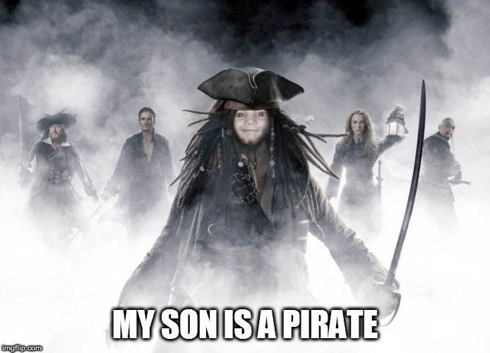 MY SON IS A PIRATE | made w/ Imgflip meme maker