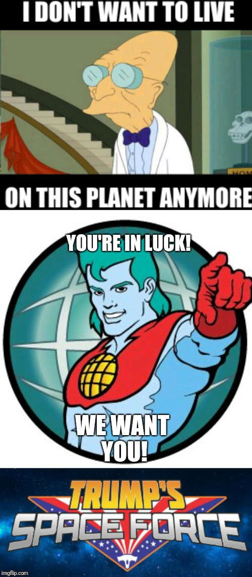 SpaceForce |  YOU'RE IN LUCK! WE WANT YOU! | image tagged in trump,space,captain planet | made w/ Imgflip meme maker
